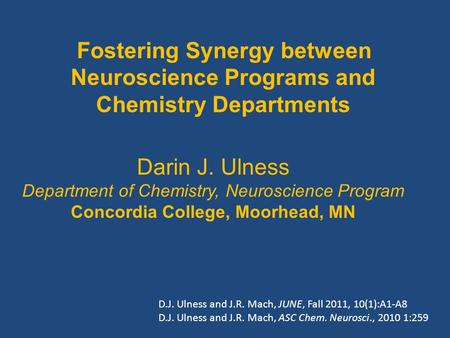 Fostering Synergy between Neuroscience Programs and Chemistry Departments Darin J. Ulness Department of Chemistry, Neuroscience Program Concordia College,