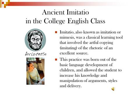 Ancient Imitatio in the College English Class Imitatio, also known as imitation or mimesis, was a classical learning tool that involved the artful copying.