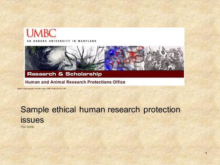 1 Sample ethical human research protection issues (Fall 2009) Header image designed by Michelle Jordan, UMBC Creative Services, 2009.