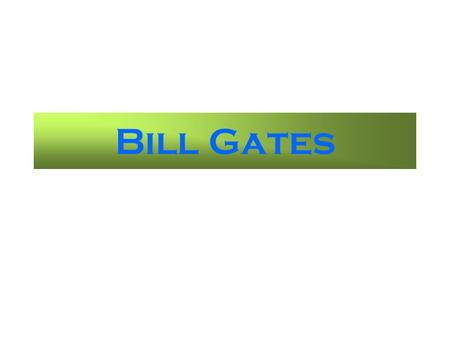 Bill Gates About Gates William (Bill) H. Gates is chairman and chief software architect of Microsoft Corporation, the worldwide leader in software, services.