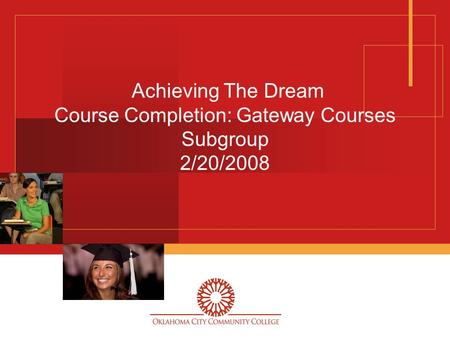 Achieving The Dream Course Completion: Gateway Courses Subgroup 2/20/2008.