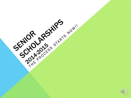 SENIOR SCHOLARSHIPS 2014-2015 THE PROCESS STARTS NOW!!
