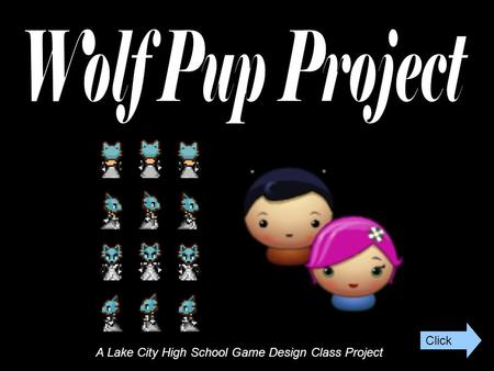 A Lake City High School Game Design Class Project Click.