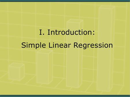 I. Introduction: Simple Linear Regression.  As discussed last semester, what are the basic differences between correlation & regression?  What vulnerabilities.