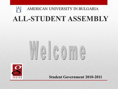 AMERICAN UNIVERSITY IN BULGARIA ALL-STUDENT ASSEMBLY Student Government 2010-2011.