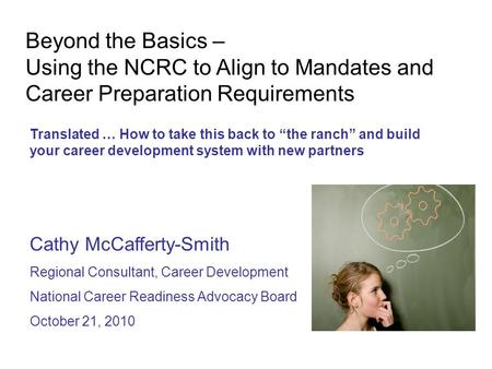 "Beyond the Basics – Using the NCRC to Align to Mandates and Career Preparation Requirements Translated … How to take this back to ""the ranch"" and build."