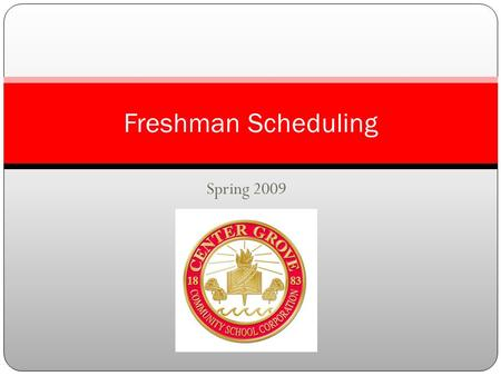 Spring 2009 Freshman Scheduling. High School Jargon Semester First Semester: August to December Second Semester: January to May Courses are either semester.