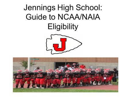 Jennings High School: Guide to NCAA/NAIA Eligibility.