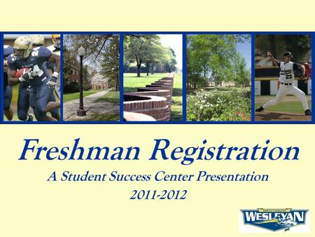 Freshman Registration A Student Success Center Presentation 2011-2012.