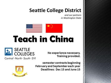No experience necessary. Training provided. semester contracts beginning February and September each year Deadlines: Dec 15 and June 15 Teach in China.