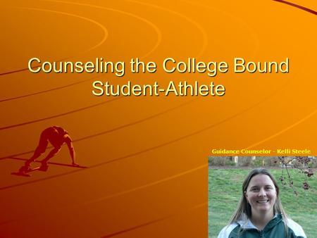 Counseling the College Bound Student-Athlete Guidance Counselor - Kelli Steele.