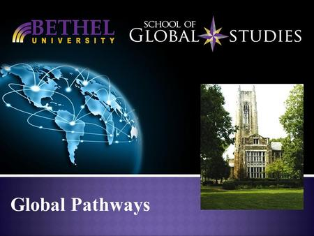 Global Pathways. Bethel University Need Language Enhancement Want to: -enter Bethel University -transfer to another University -improve their GPA and.