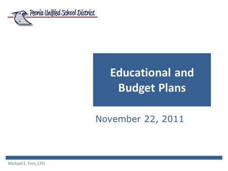 Educational and Budget Plans November 22, 2011 Michael E. Finn, CFO.