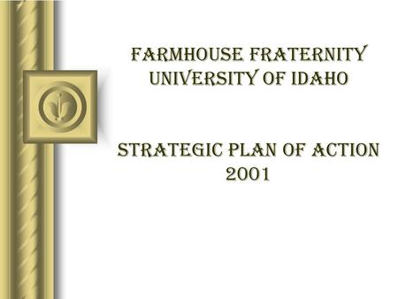 FarmHouse Fraternity University of idaho Strategic Plan of Action 2001.