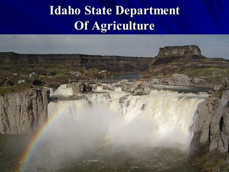 Idaho State Department Of Agriculture. Bob Spencer Agriculture Program Manager (208) 332-8613 Division of Agricultural Resources.