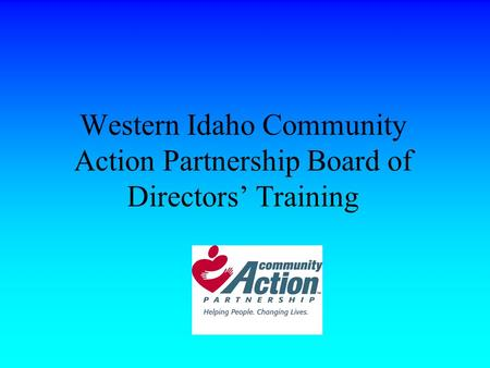 Western Idaho Community Action Partnership Board of Directors' Training.