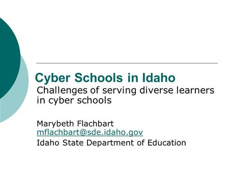 Cyber Schools in Idaho Challenges of serving diverse learners in cyber schools Marybeth Flachbart  Idaho.