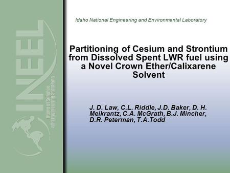 Idaho National Engineering and Environmental Laboratory Partitioning of Cesium and Strontium from Dissolved Spent LWR fuel using a Novel Crown Ether/Calixarene.