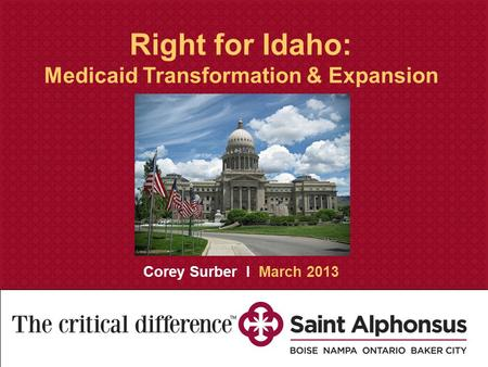 Saint Alphonsus Medical Group Strategic Assessment and Creative Recommendations November 30, 2010 Right for Idaho: Medicaid Transformation & Expansion.