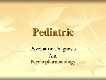 Pediatric Psychiatric Diagnosis And Psychopharmacology Psychopharmacology.