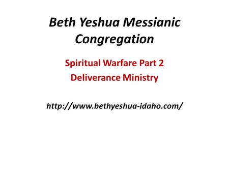 Beth Yeshua Messianic Congregation Spiritual Warfare Part 2 Deliverance Ministry