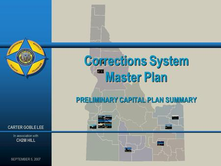 Corrections System Master Plan PRELIMINARY CAPITAL PLAN SUMMARY SEPTEMBER 5, 2007 CARTER GOBLE LEE In association with CH2M HILL.