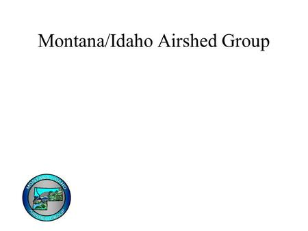 "Montana/Idaho Airshed Group. Our Area Comprised of 29 ""airsheds"" Each Airshed has a designated Coordinator as a point of contact 17 Impact Zones 3 ""Units"""