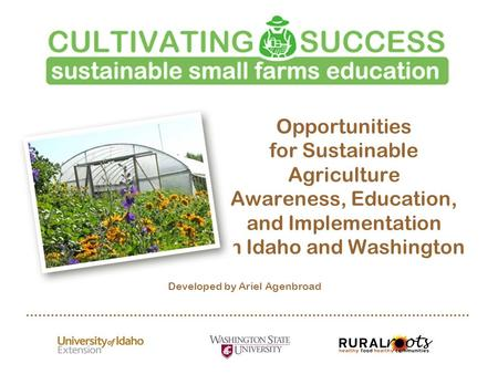 Opportunities for Sustainable Agriculture Awareness, Education, and Implementation in Idaho and Washington Developed by Ariel Agenbroad.