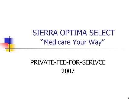 "1 SIERRA OPTIMA SELECT "" Medicare Your Way"" PRIVATE-FEE-FOR-SERIVCE 2007."