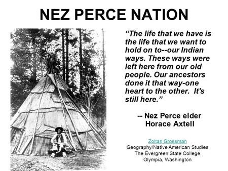 "NEZ PERCE NATION ""The life that we have is the life that we want to hold on to--our Indian ways. These ways were left here from our old people. Our ancestors."