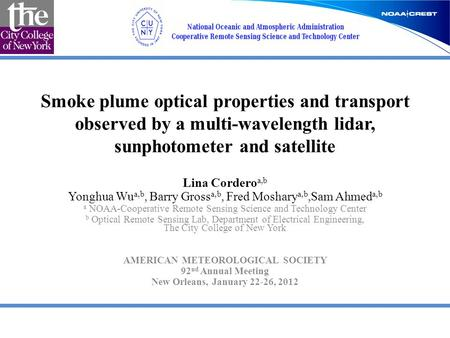 Smoke plume optical properties and transport observed by a multi-wavelength lidar, sunphotometer and satellite Lina Cordero a,b Yonghua Wu a,b, Barry Gross.