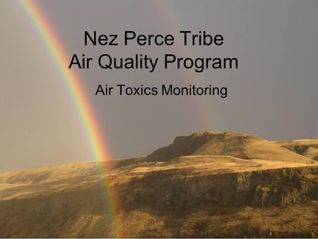 Nez Perce Tribe Air Quality Program Air Toxics Monitoring.