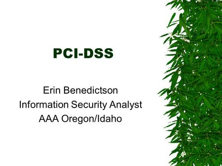 PCI-DSS Erin Benedictson Information Security Analyst AAA Oregon/Idaho.