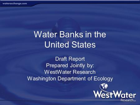 Water Banks in the United States Draft Report Prepared Jointly by: WestWater Research Washington Department of Ecology.