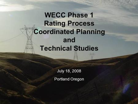 Order 2004 Sensitive 1 WECC Phase 1 Rating Process Coordinated Planning and Technical Studies July 18, 2008 Portland Oregon.