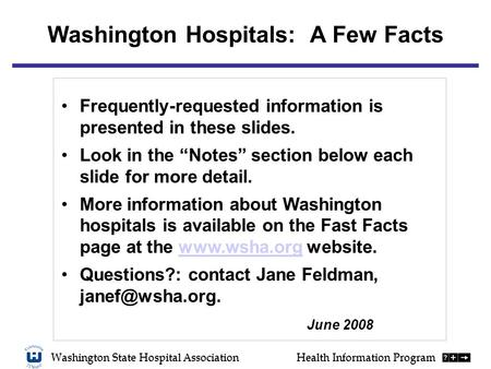 Washington State Hospital AssociationHealth Information Program Washington Hospitals: A Few Facts Frequently-requested information is presented in these.
