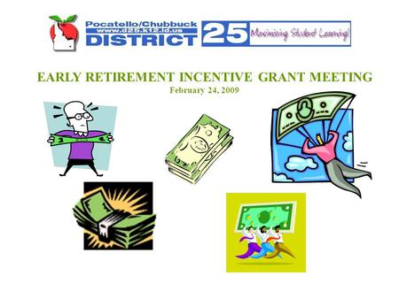 EARLY RETIREMENT INCENTIVE GRANT MEETING February 24, 2009.
