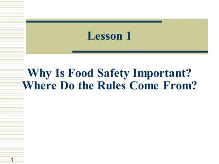 1 Lesson 1 Why Is Food Safety Important? Where Do the Rules Come From?