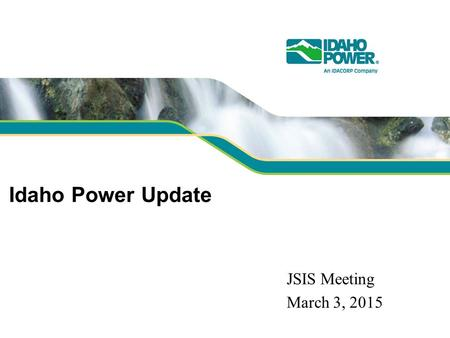 Idaho Power Update JSIS Meeting March 3, 2015. Infrastructure PMU installations: 24 PMU sites: 15 WISP PMU Installations: 5 WISP PMU sites: 3 WISP installations.
