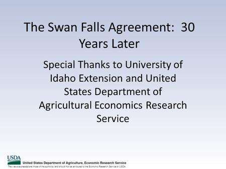 The views expressed are those of the author(s) and should not be attributed to the Economic Research Service or USDA. The Swan Falls Agreement: 30 Years.