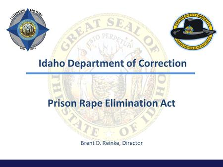 Idaho Department of Correction Prison Rape Elimination Act Brent D. Reinke, Director.