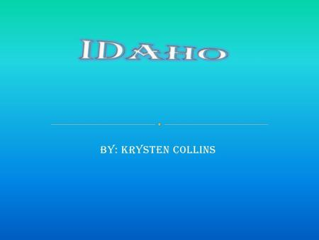 By: Krysten Collins. The State  Idaho's motto is Esto Perpetua which means May it Endure Forever.  Idaho's nickname is the Gem State and the Spud.