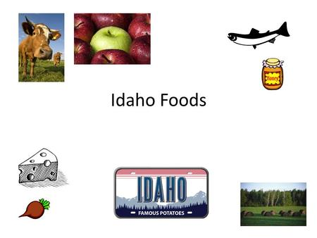 Idaho Foods. Journal: Circle foods grown/made in Idaho. Cross out foods not grown/made in Idaho. 1.Apple Pie 2.Hamburger with bun and cheese 3.Orange.