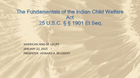 AMERICAN INNS OF COURT JANUARY 22, 2015 PRESENTER: HOWARD A. BELODOFF.