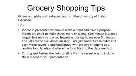 Grocery Shopping Tips Videos and plate method exercises from the University of Idaho Extension. Tips: Videos in presentations should make a point and have.