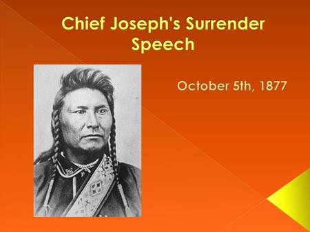  Chief Joseph led his people in an attempt to resist the takeover of their lands in the Oregon Territory by white settlers.  In 1877, the Nez Perce.
