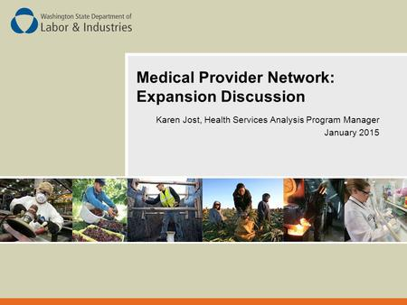 Medical Provider Network: Expansion Discussion Karen Jost, Health Services Analysis Program Manager January 2015.