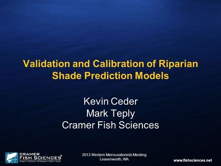 Www.fishsciences.net Validation and Calibration of Riparian Shade Prediction Models Kevin Ceder Mark Teply Cramer Fish Sciences 2013 Western Mensurationists.