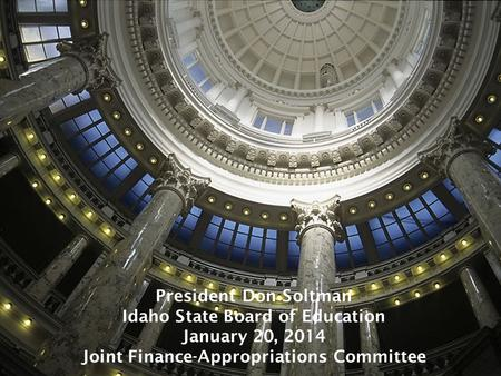 President Don Soltman Idaho State Board of Education January 20, 2014 Joint Finance-Appropriations Committee.