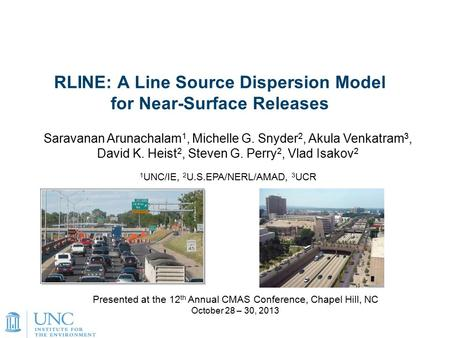 1 RLINE: A Line Source Dispersion Model for Near-Surface Releases Presented at the 12 th Annual CMAS Conference, Chapel Hill, NC October 28 – 30, 2013.